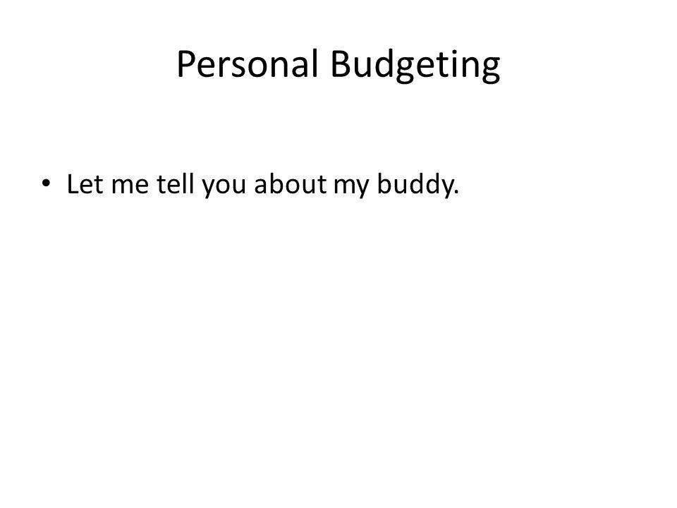 Personal Budgeting My buddy has plenty of good company.