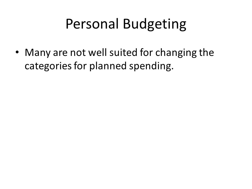 Personal Budgeting Many are not well suited for changing the categories for planned spending.