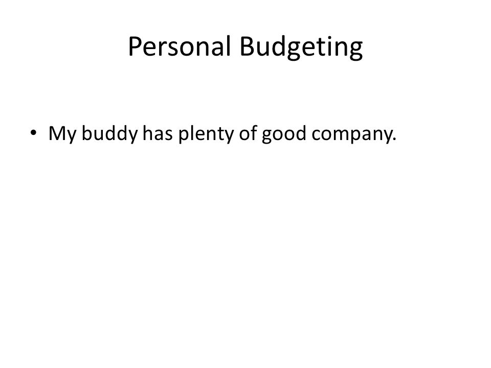 Personal Budgeting What do we mean by budgeting ?