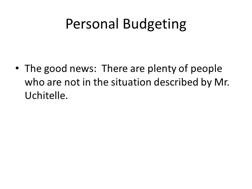 Personal Budgeting Only 40 percent of respondents to a Princeton Survey Research Associates' survey reported doing a monthly budget.