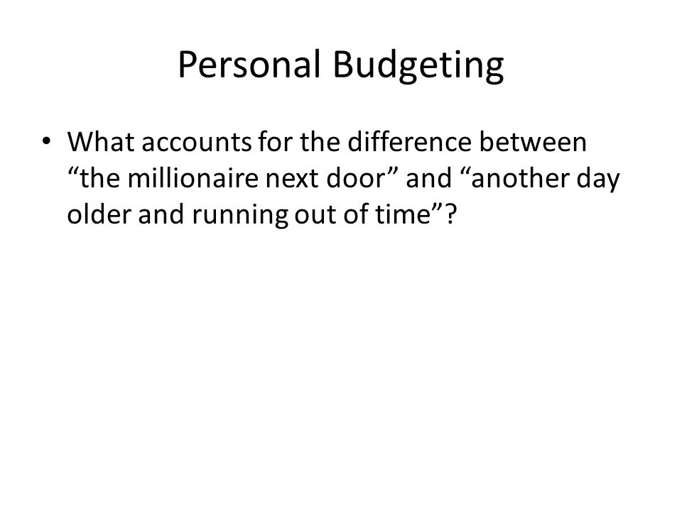 Personal Budgeting What accounts for the difference between the millionaire next door and another day older and running out of time