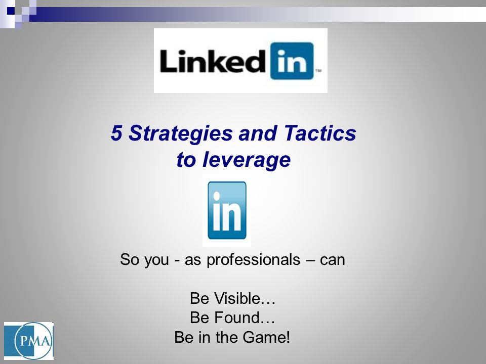 5 Strategies and Tactics to leverage So you - as professionals – can Be Visible… Be Found… Be in the Game!