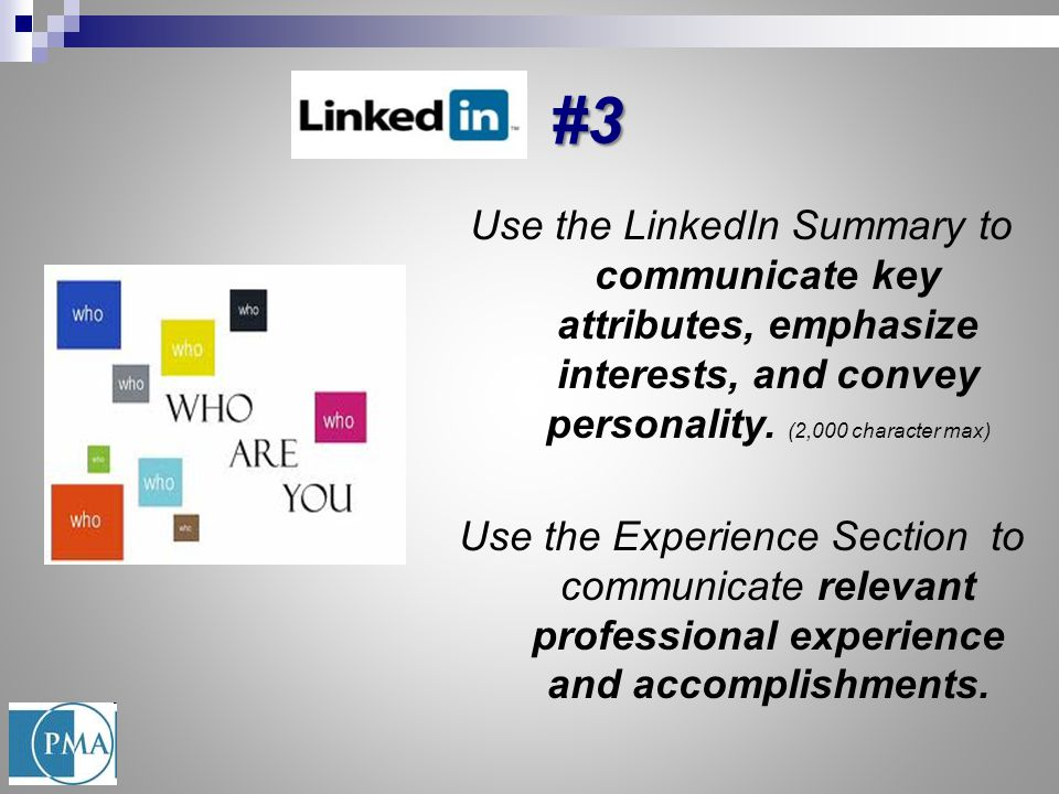 #3 #3 Use the LinkedIn Summary to communicate key attributes, emphasize interests, and convey personality. (2,000 character max) Use the Experience Se