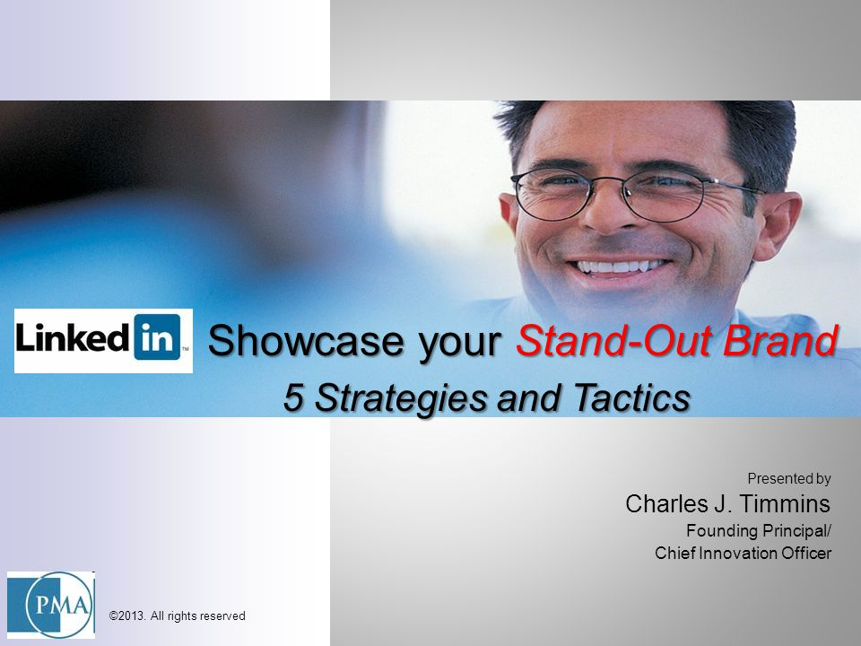 Presented by Charles J. Timmins Founding Principal/ Chief Innovation Officer ©2013. All rights reserved Showcase your Stand-Out Brand 5 Strategies and