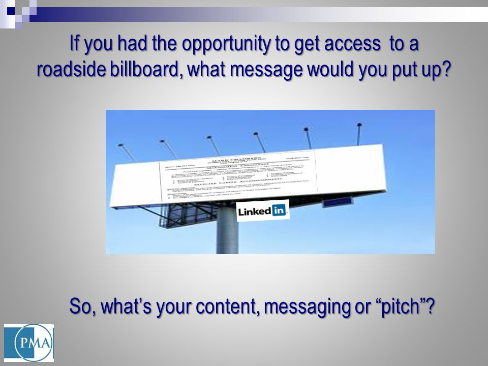 "If you had the opportunity to get access to a roadside billboard, what message would you put up? So, what's your content, messaging or ""pitch""?"