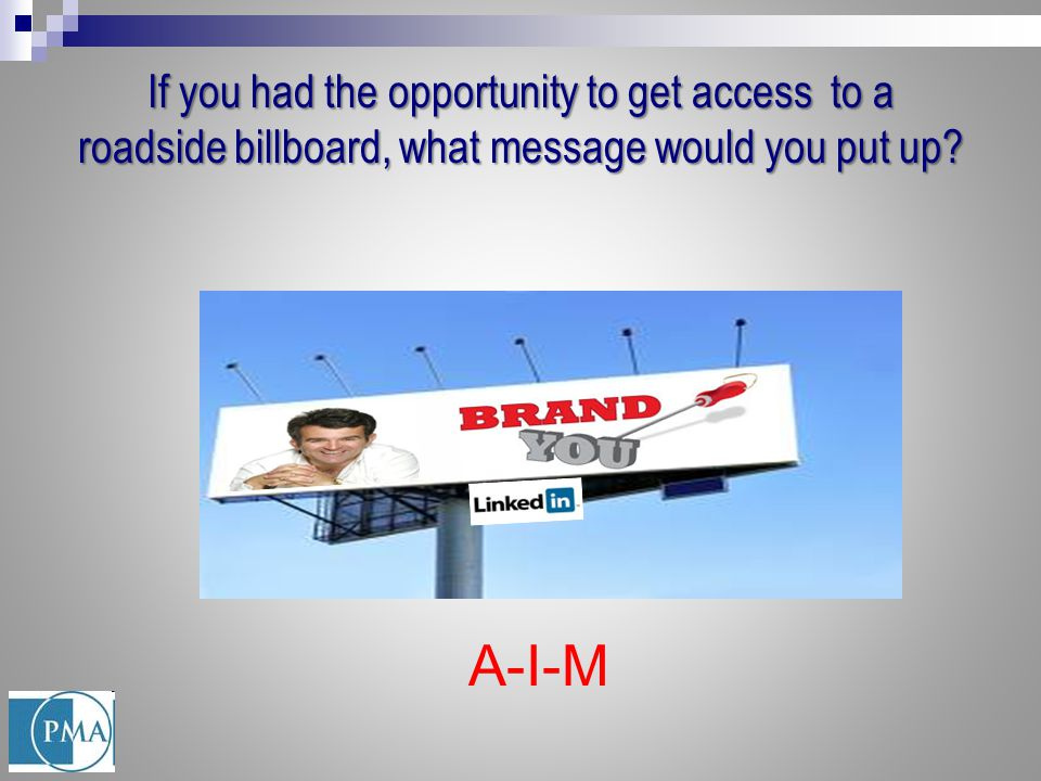 If you had the opportunity to get access to a roadside billboard, what message would you put up.