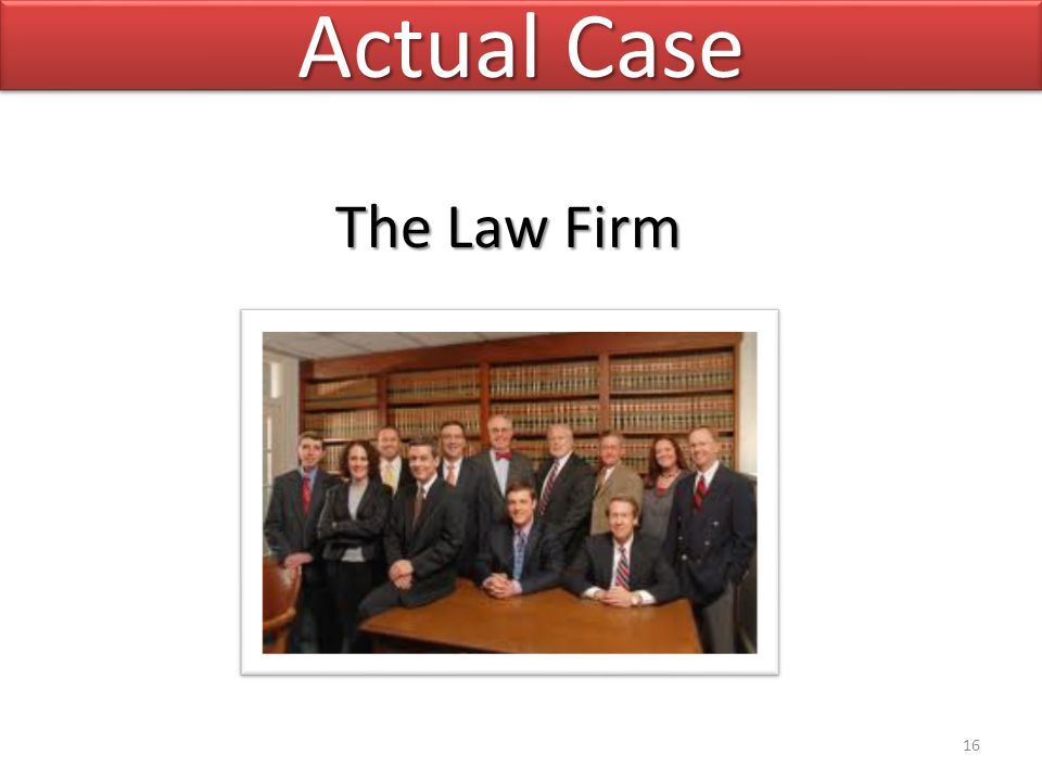 Actual Case 16 The Law Firm