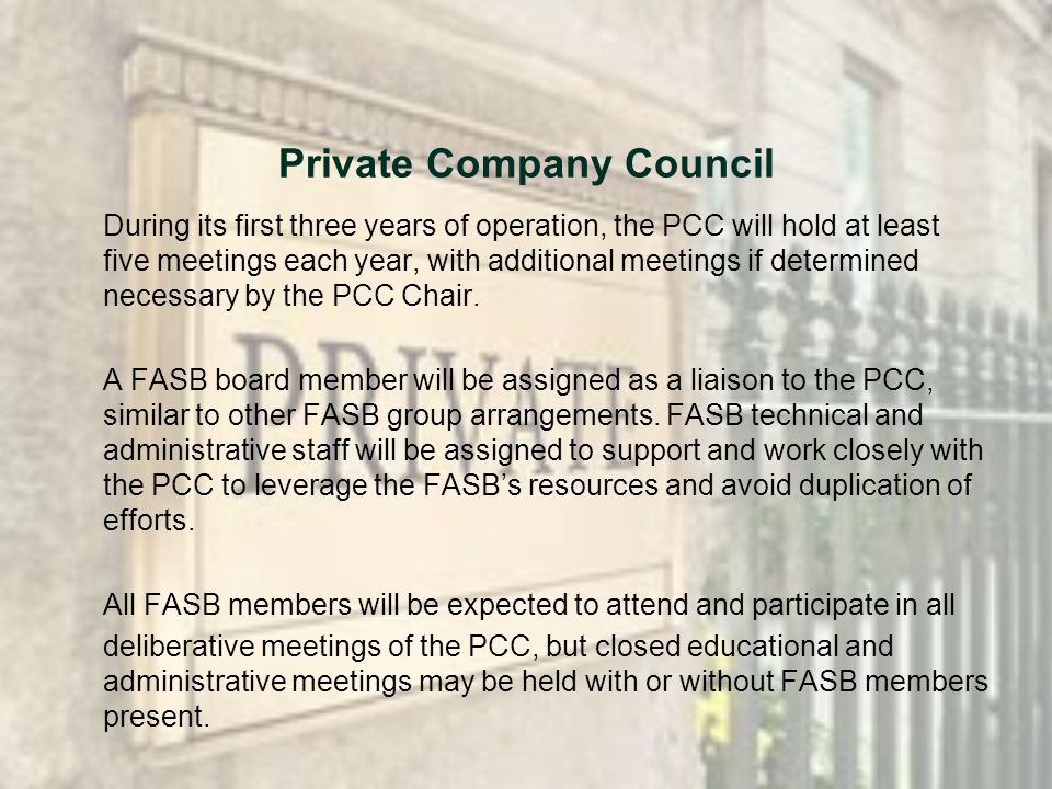 Private Company Council During its first three years of operation, the PCC will hold at least five meetings each year, with additional meetings if det