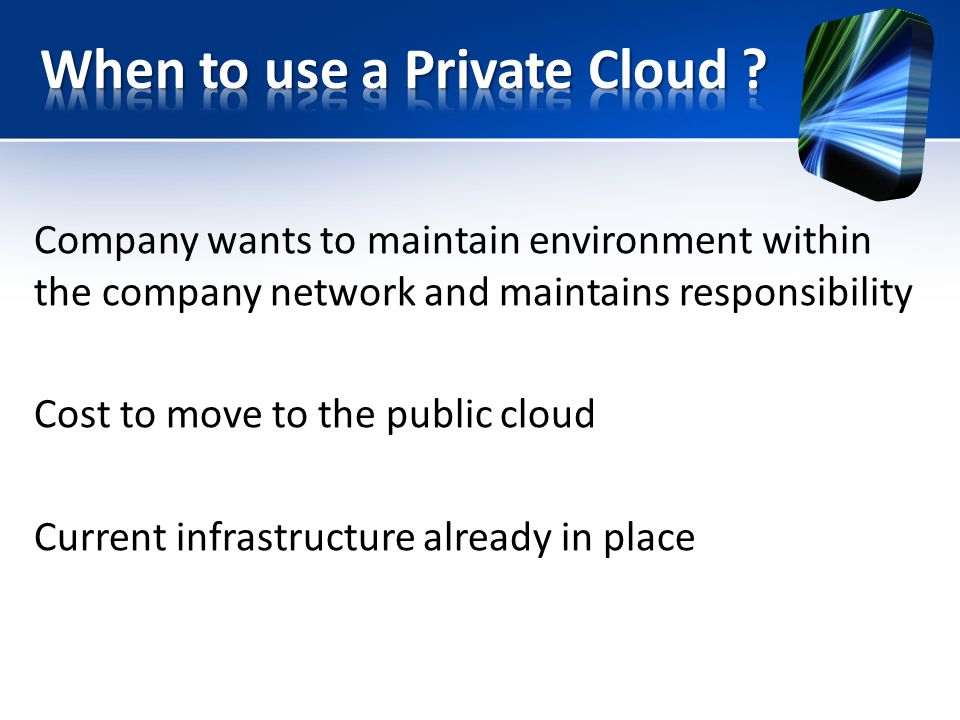 Company wants to maintain environment within the company network and maintains responsibility Cost to move to the public cloud Current infrastructure