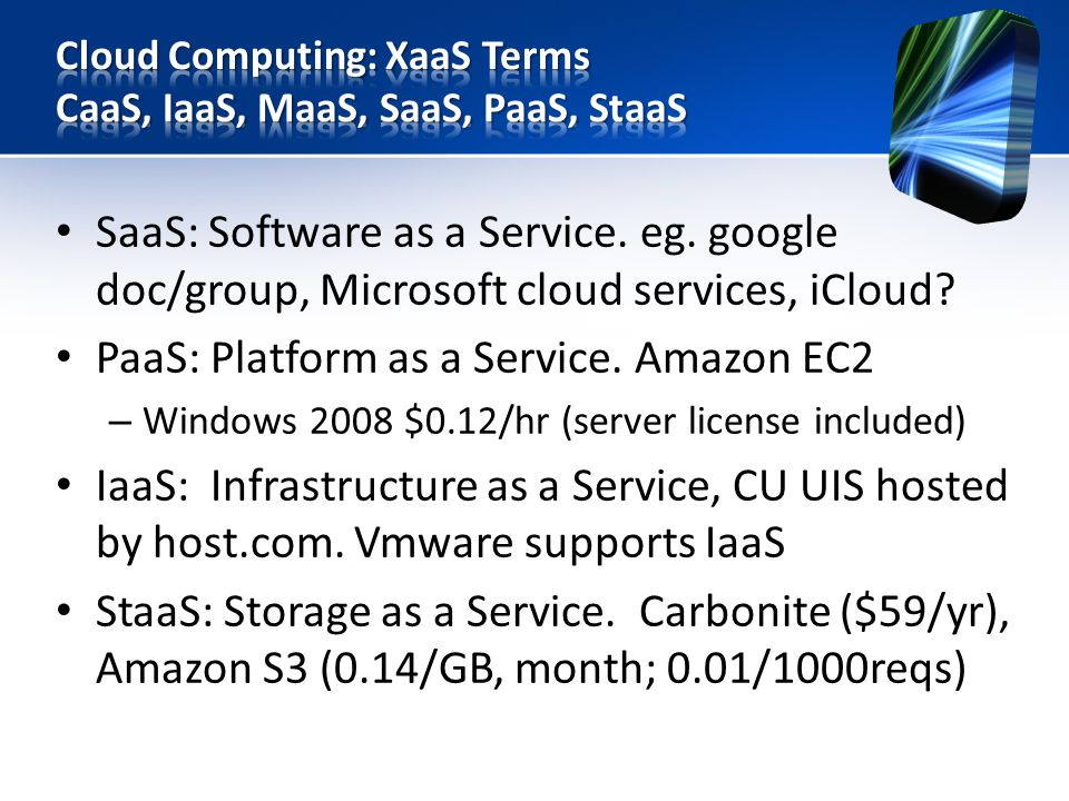 SaaS: Software as a Service. eg. google doc/group, Microsoft cloud services, iCloud.