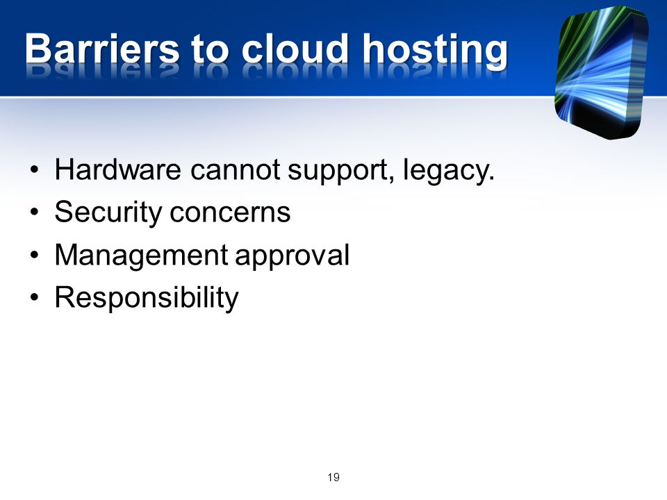 Hardware cannot support, legacy. Security concerns Management approval Responsibility 19