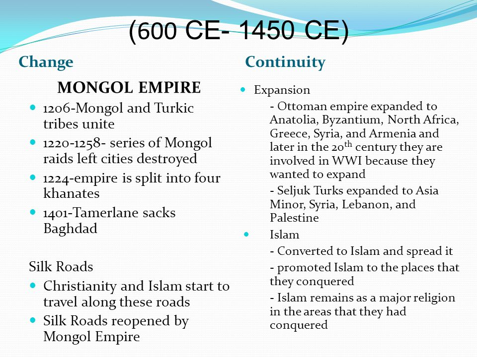 ChangeContinuity MONGOL EMPIRE 1206-Mongol and Turkic tribes unite 1220-1258- series of Mongol raids left cities destroyed 1224-empire is split into f