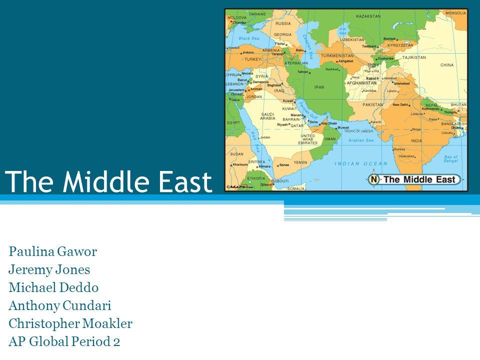 The Middle East Paulina Gawor Jeremy Jones Michael Deddo Anthony Cundari Christopher Moakler AP Global Period 2