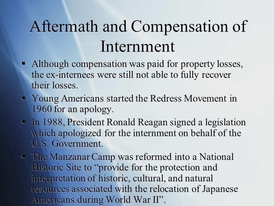 Aftermath and Compensation of Internment  Although compensation was paid for property losses, the ex-internees were still not able to fully recover t