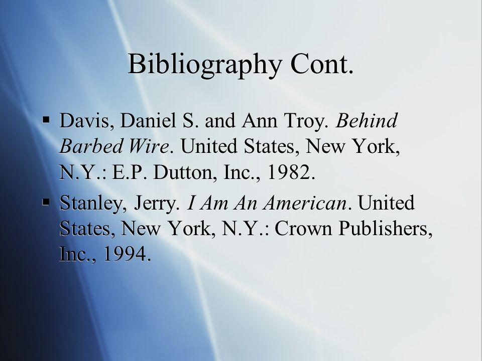Bibliography Cont.  Davis, Daniel S. and Ann Troy.