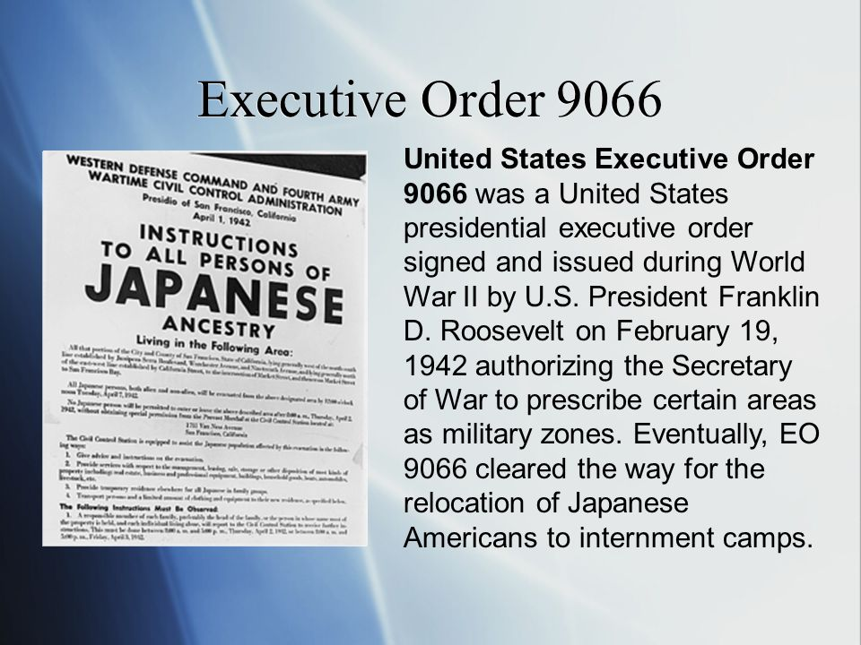 Executive Order 9066 United States Executive Order 9066 was a United States presidential executive order signed and issued during World War II by U.S.
