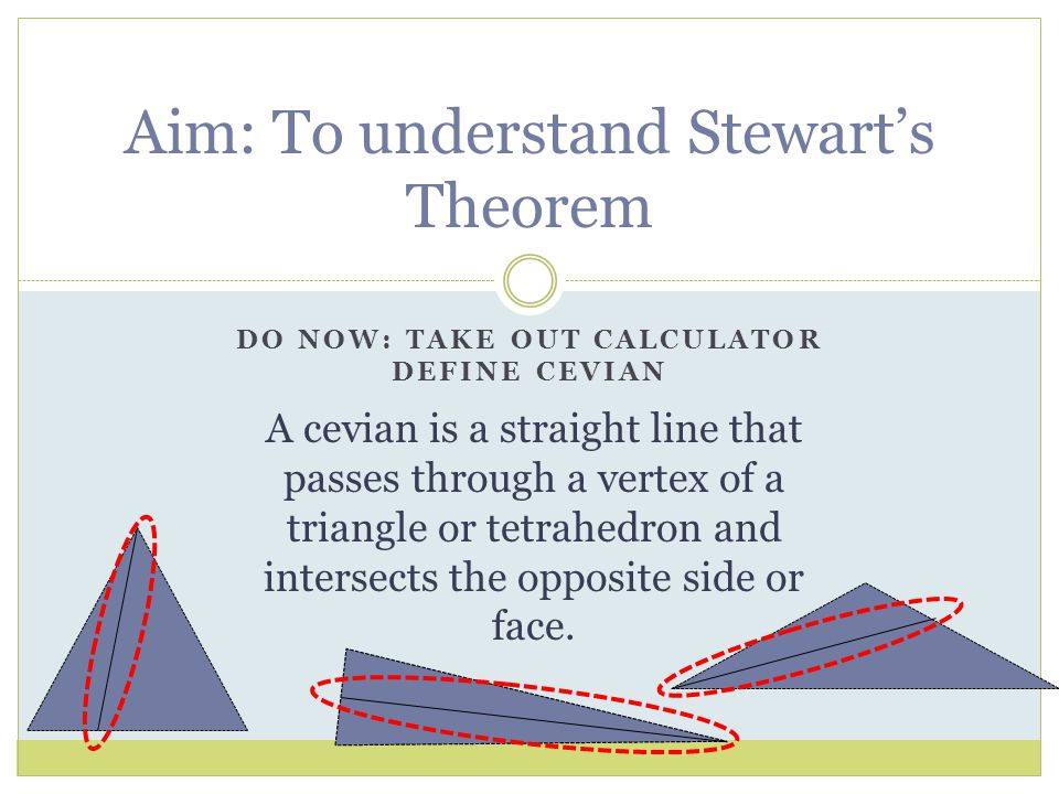 Stewart's Theorem Matthew Stewart (1717–1785) published this theorem as Proposition II on page 2 in his 1746 book.