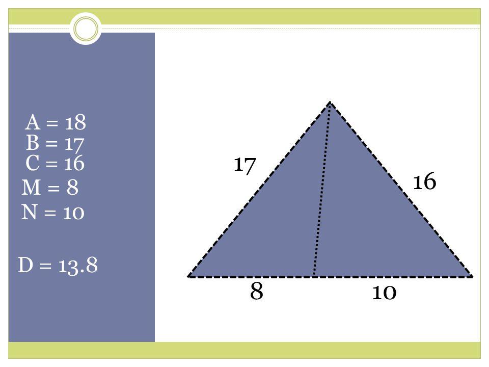 A = 18 B = 17 C = 16 M = 8 N = 10 D = 13.8 17 16 810