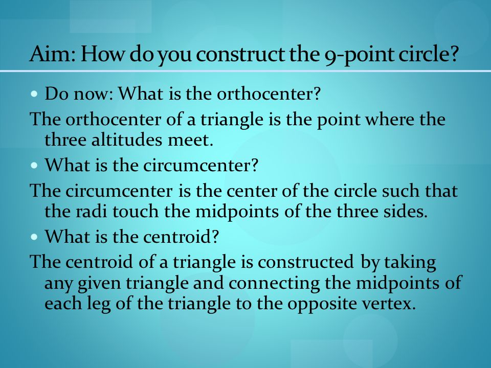 Aim: How do you construct the 9-point circle. Do now: What is the orthocenter.