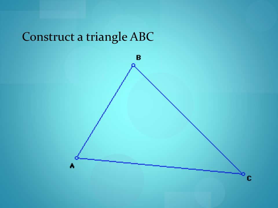 Construct a triangle ABC