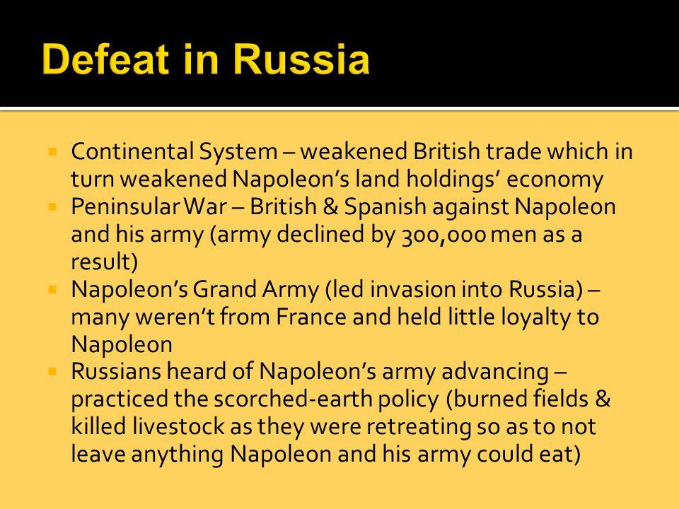  Continental System – weakened British trade which in turn weakened Napoleon's land holdings' economy  Peninsular War – British & Spanish against Na