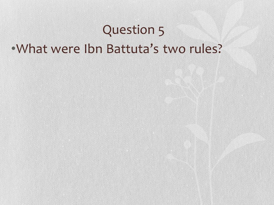 Question 5 What were Ibn Battuta's two rules