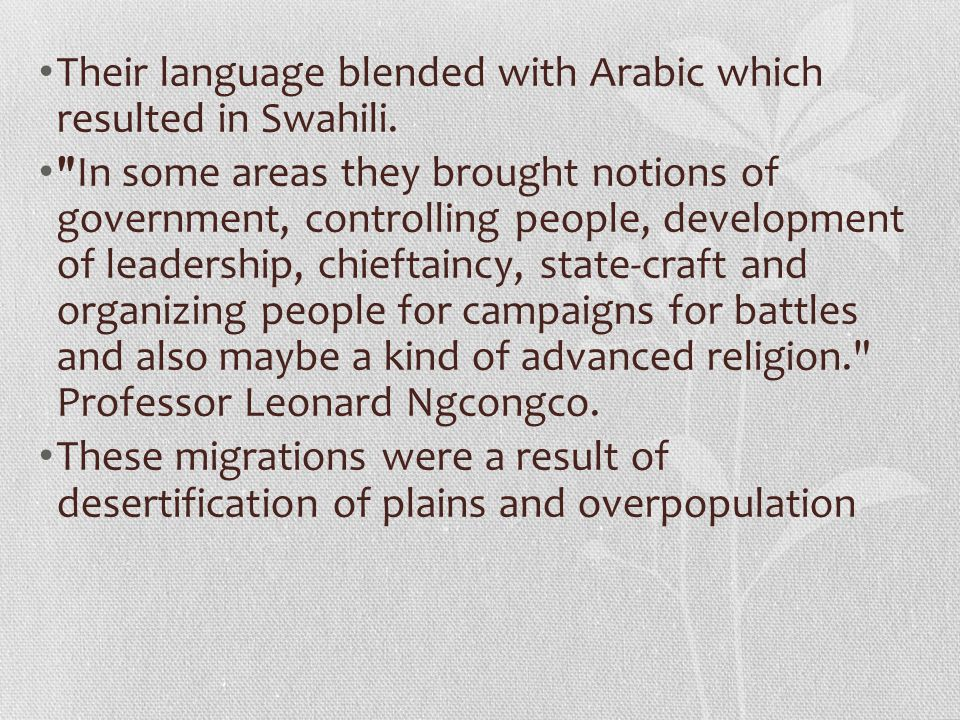 Their language blended with Arabic which resulted in Swahili.