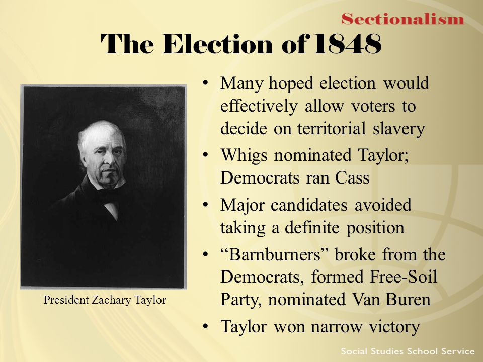 The Election of 1848 Many hoped election would effectively allow voters to decide on territorial slavery Whigs nominated Taylor; Democrats ran Cass Ma