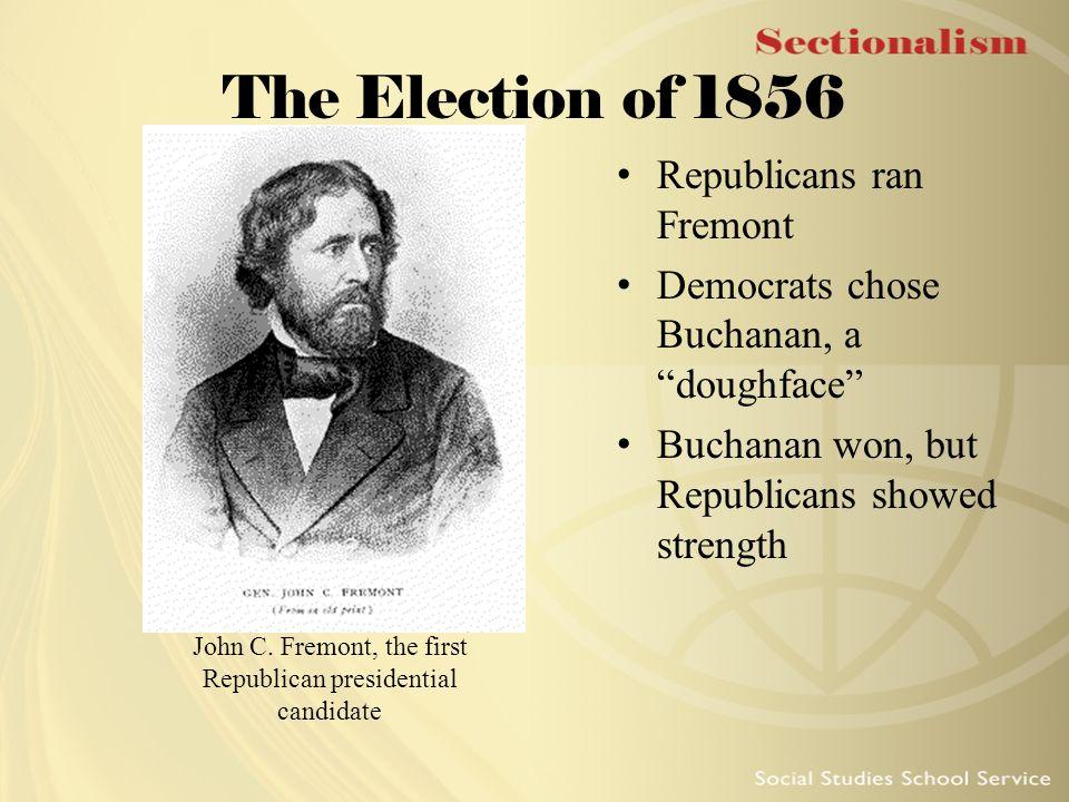 "The Election of 1856 Republicans ran Fremont Democrats chose Buchanan, a ""doughface"" Buchanan won, but Republicans showed strength John C. Fremont, th"