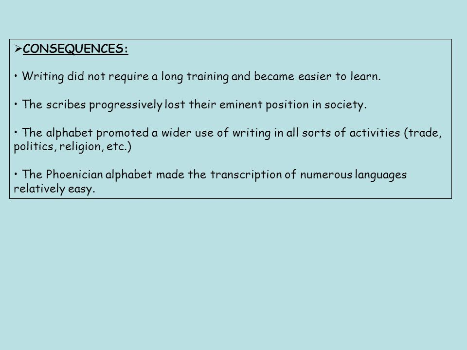  CONSEQUENCES: Writing did not require a long training and became easier to learn.
