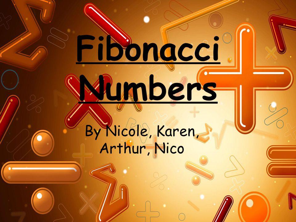Fibonacci Numbers By Nicole, Karen, Arthur, Nico