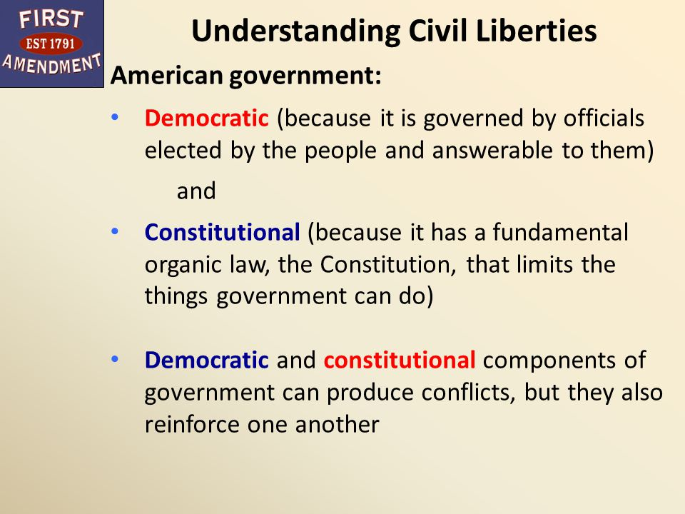 Understanding Civil Liberties Civil liberties and democracy Ultimately, the courts decide what constitutional guarantees mean in practice: Federal courts are the branch of government least subject to majority rule Courts enhance democracy by protecting liberty and equality from the excesses of majority rule