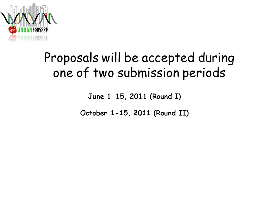 Proposals will be accepted during one of two submission periods June 1-15, 2011 (Round I) October 1-15, 2011 (Round II)