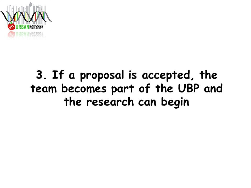 3. If a proposal is accepted, the team becomes part of the UBP and the research can begin