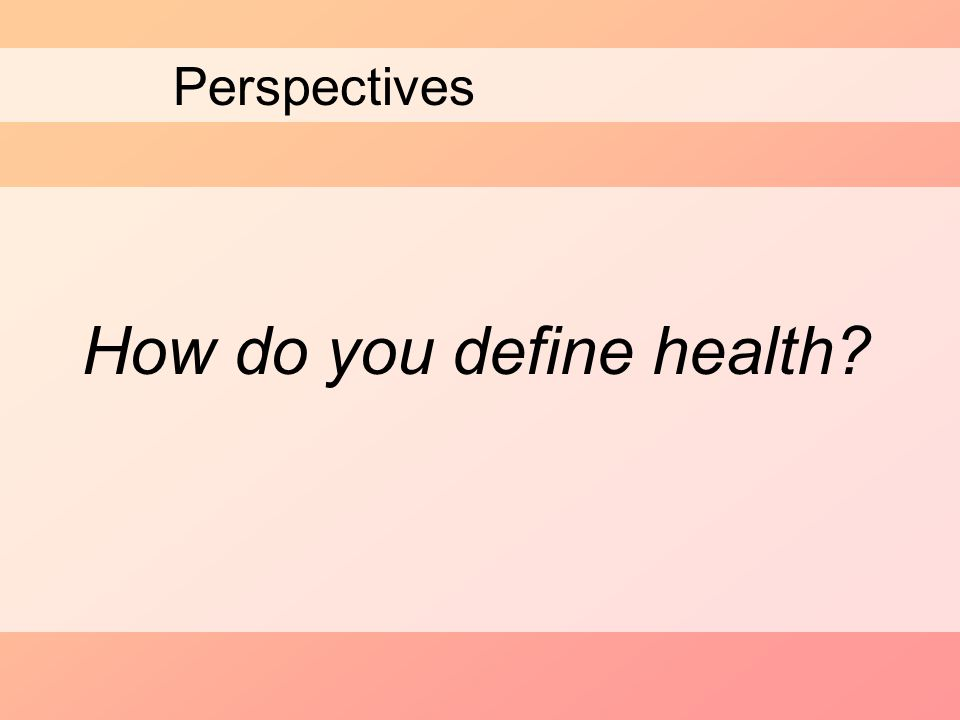 Perspectives How do you define health?