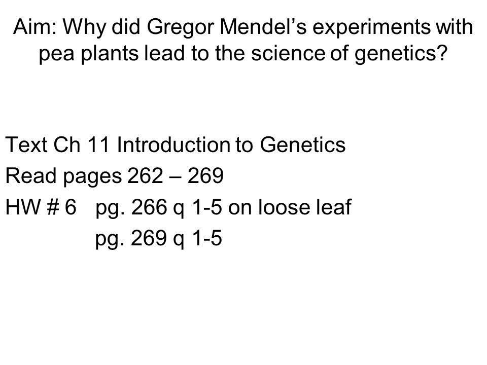 Aim: Why did Gregor Mendel's experiments with pea plants lead to the science of genetics.