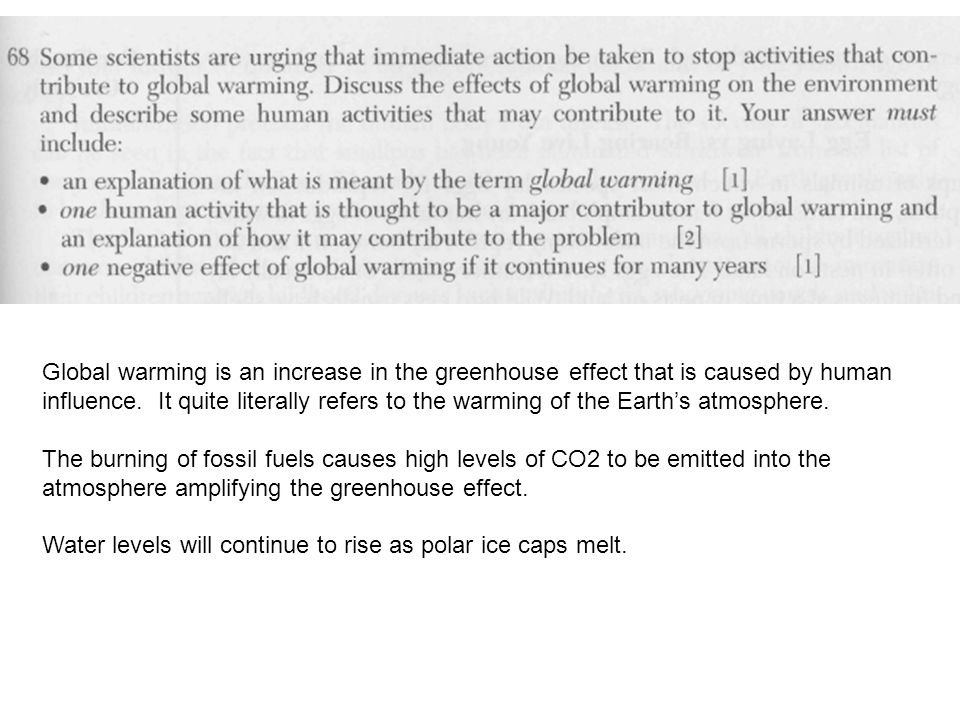 Global warming is an increase in the greenhouse effect that is caused by human influence.