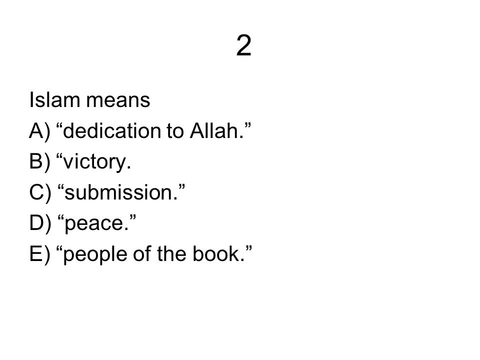 2 Islam means A) dedication to Allah. B) victory.