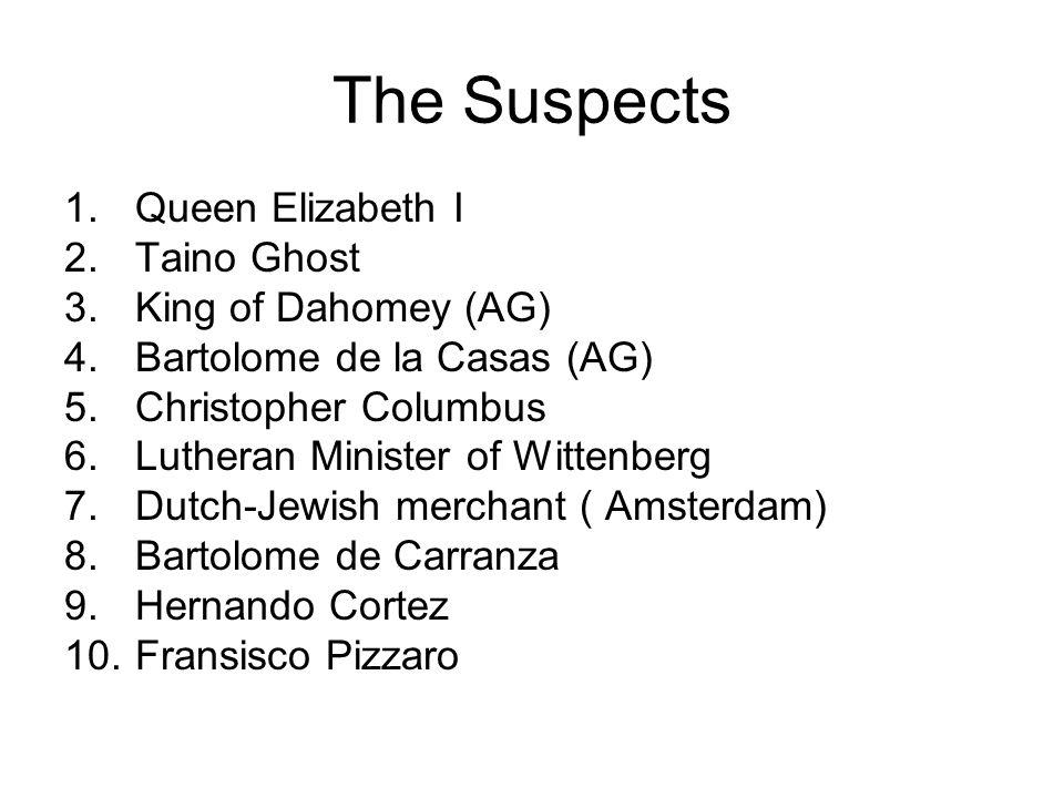 Additional Suspects 11.Tenochtitlan Aztec 12. Sir Francis Drake 13.
