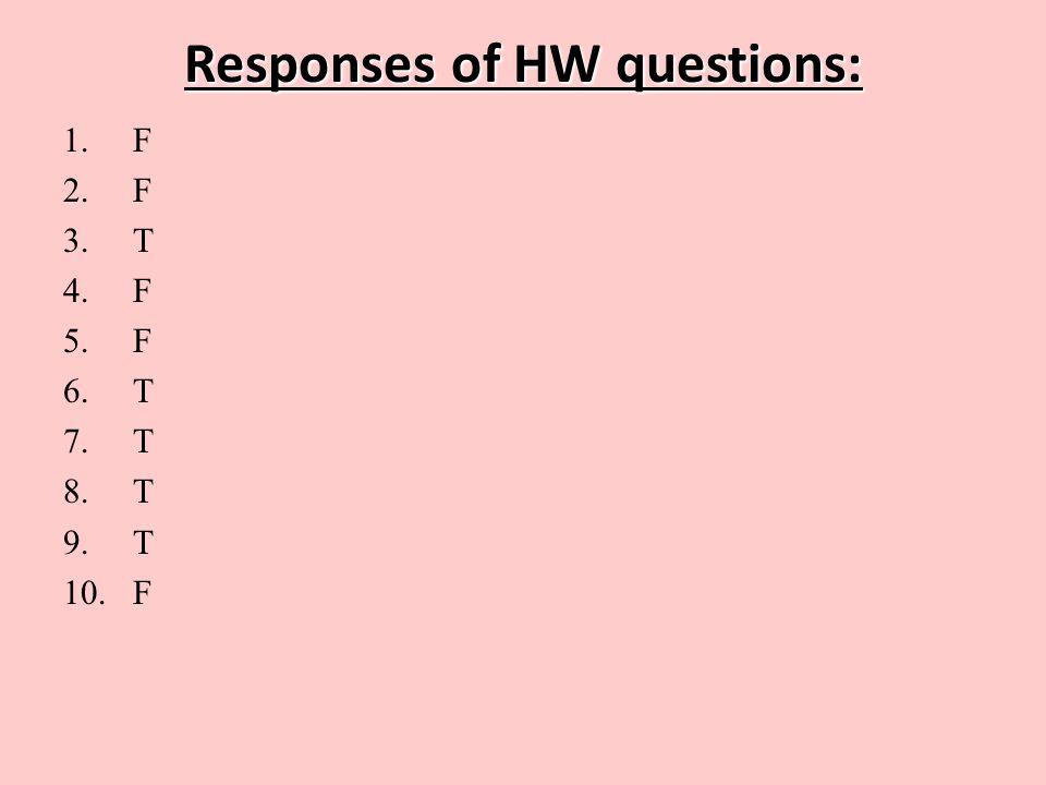 Responses of HW questions: 1.F 2.F 3.T 4.F 5.F 6.T 7.T 8.T 9.T 10.F