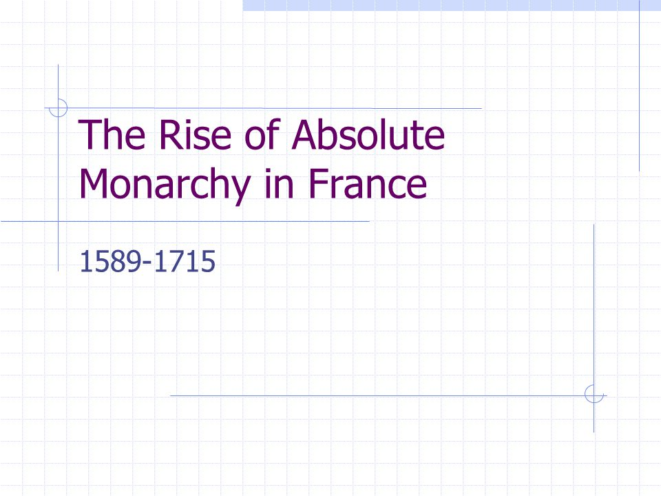 The Rise of Absolute Monarchy in France 1589-1715