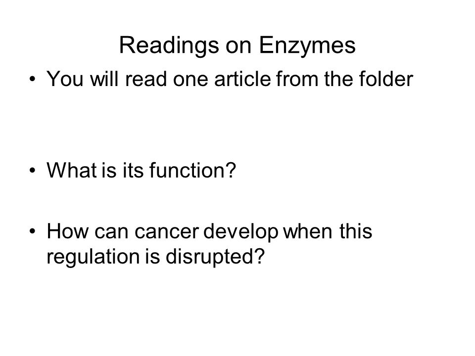 Readings on Enzymes You will read one article from the folder What is its function? How can cancer develop when this regulation is disrupted?