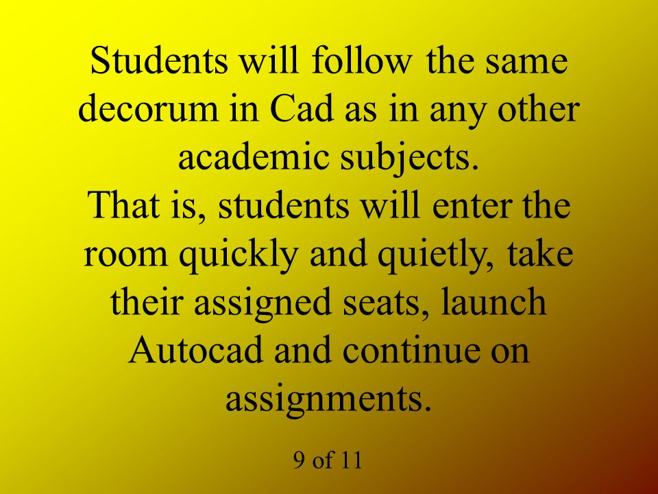 Students will follow the same decorum in Cad as in any other academic subjects.