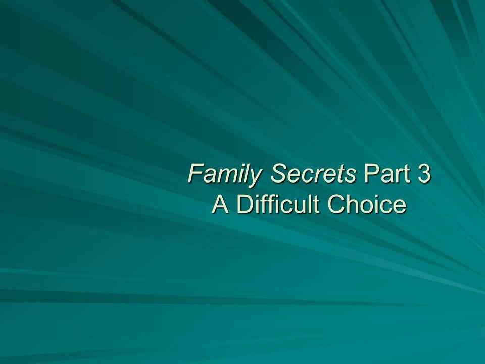 Family Secrets Part 3 A Difficult Choice