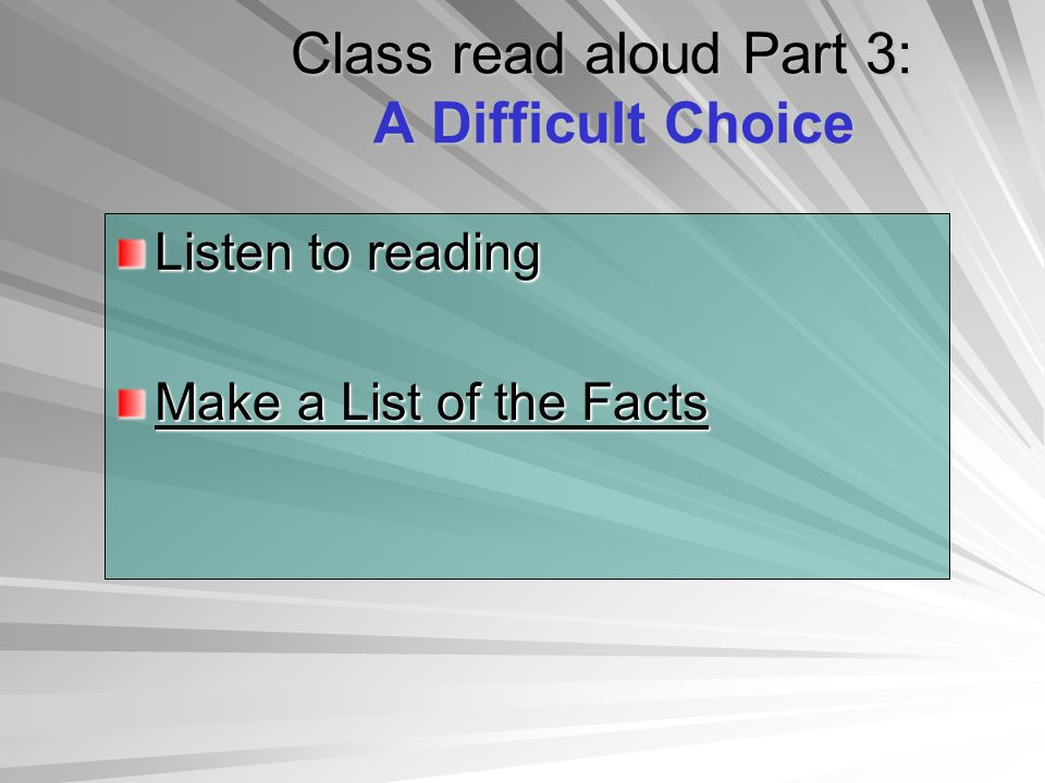 Class read aloud Part 3: A Difficult Choice Class read aloud Part 3: A Difficult Choice Listen to reading Make a List of the Facts