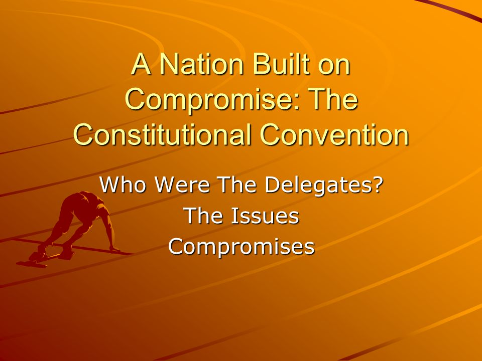 The Constitutional Convention, 1787 55 delegates attended but on a typical day 35 were present 29 held college degrees 34 were lawyers 24 served in the Continental Congress 21 were military officers of the American Revolution Washington was elected president of the convention based on his integrity and past service to the colonies.