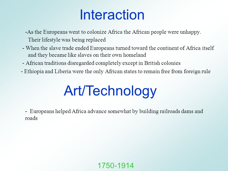 Interaction -As the Europeans went to colonize Africa the African people were unhappy.