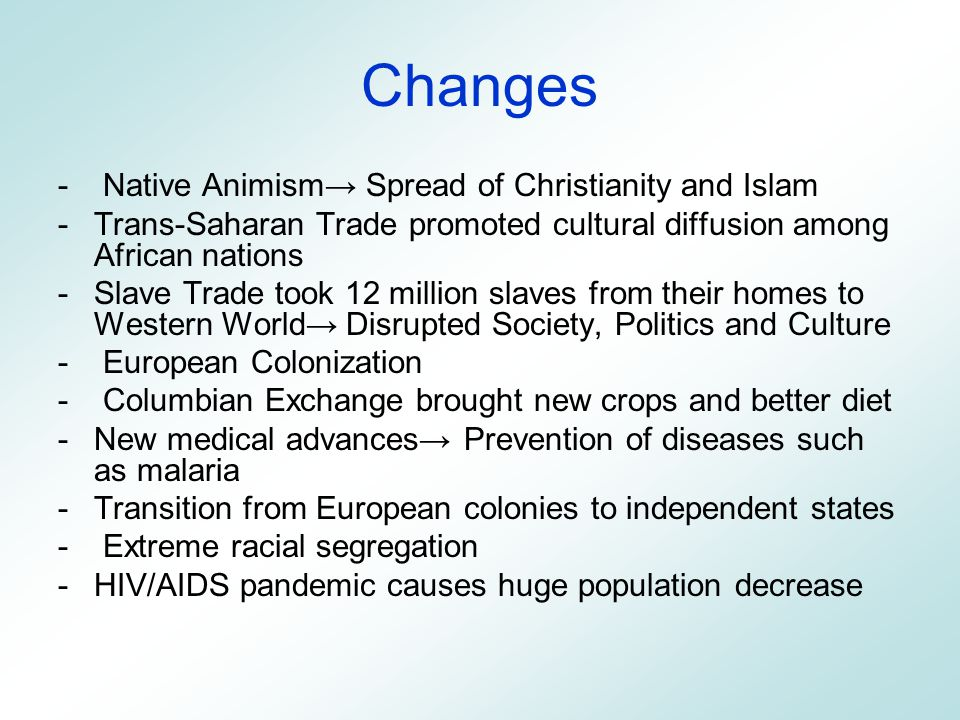 Changes - Native Animism→ Spread of Christianity and Islam -Trans-Saharan Trade promoted cultural diffusion among African nations -Slave Trade took 12
