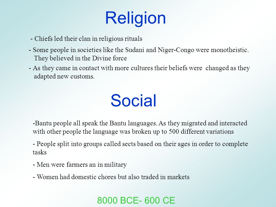 Religion - Chiefs led their clan in religious rituals - Some people in societies like the Sudani and Niger-Congo were monotheistic. They believed in t