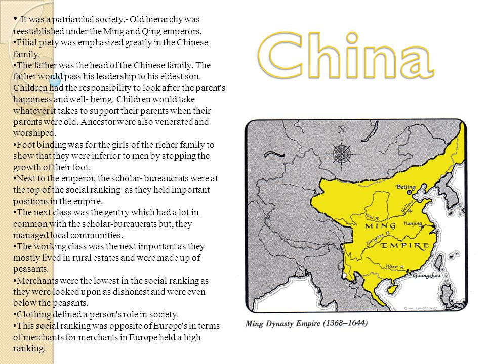 It was a patriarchal society.- Old hierarchy was reestablished under the Ming and Qing emperors.